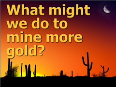 LD - to mine more gold what do we do